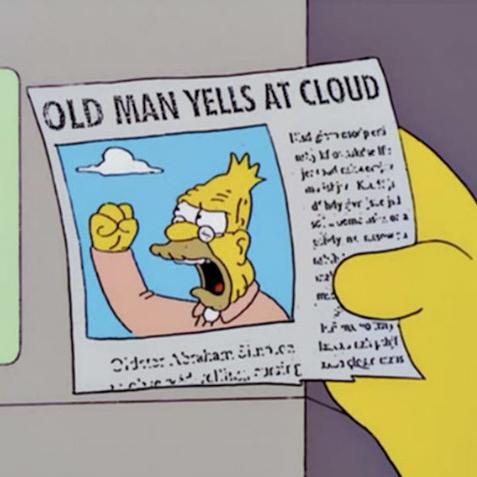 """Old man yells at cloud"" screencap from The Simpsons."